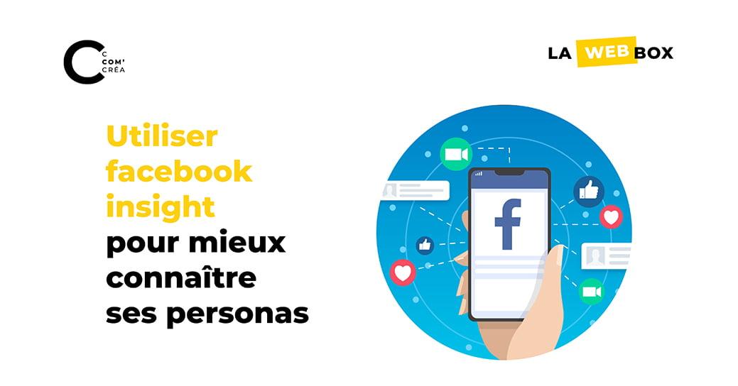 Comment utiliser facebook audience insights pour définir ses personas?